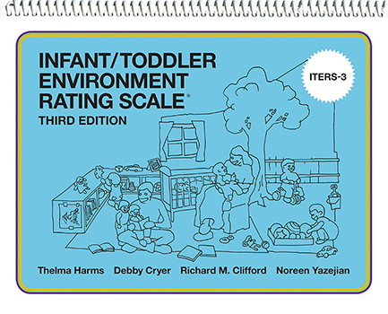 Infant/Toddler Environment Rating Scale®, Third Edition (ITERS-3)